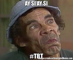Tbt Meme - ay si ay si tbt meme de don ramon vasilon imagenes memes
