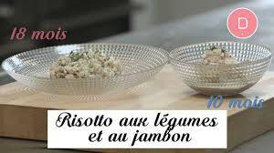 cuisine bebe 18 mois recette pour bébé de 10 à 18 mois risotto aux légumes et au jambon