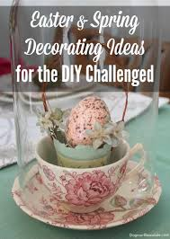 Easter Spring Decorating by Easter And Spring Decorating Ideas For The Diy Challenged