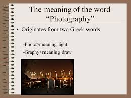 intro to photography getting the basics the meaning of the word