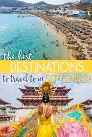 the best destinations to travel to in september the abroad