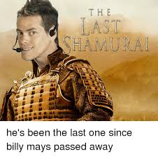 Billy Mays Meme - the ast hamurai he s been the last one since billy mays passed