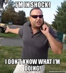 Shock Meme - i m in shock i don t know what i m doing make a meme