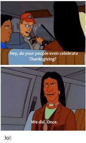 hey do your even celebrate thanksgiving e did once lol