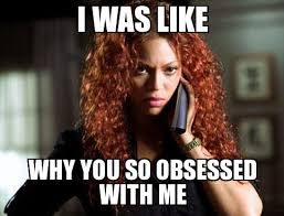 Why You So Meme - beyonce i was like why you so obsessed with me weknowmemes