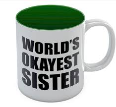 world u0027s okayest sister coffee mug gift idea for siblings funny