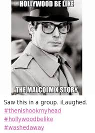 Malcolm X Memes - hollywood be like the malcolm x story saw this in a group ilaughed