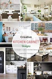 kitchen cabinet design tips creative kitchen cabinet designs a complete guide to