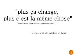Plus Ca Change Plus La Meme Chose - plus ça change plus c est la même chose wit pinterest