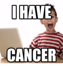 I Have Cancer Meme - i have cancer i have cancer meme on me me