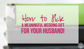 how to a meaningful wedding gift for your husband happily