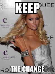 Paris Hilton Meme - keep the change paris hilton keep the change meme generator