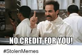 Bad Credit Meme - no credit for you stolenmemes meme on sizzle