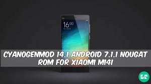 rom android cyanogenmod 14 1 android 7 1 1 nougat rom for xiaomi mi4i