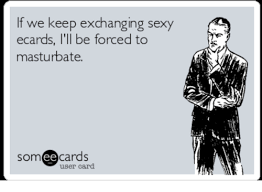 Make Your Own Ecards Meme - 25 best memes about sexy ecards sexy ecards memes