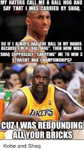 Laker Hater Memes - my haters call me a ball hog and say that i was carried by shaq so