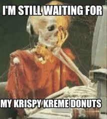 Krispy Kreme Memes - meme creator i m still waiting for my krispy kreme donuts meme