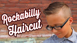 rockabilly hairstyles for boys rockabilly haircut youtube