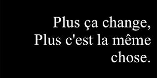 Plus Ca Change Plus C Est La Meme Chose Translate - hudson beyond bricks ebr plus ca change plus c est la meme chose