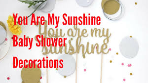 You Are My Sunshine Decorations You Are My Sunshine Baby Shower Decorations Youtube