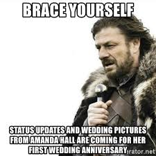 Wedding Anniversary Meme - brace yourself status updates and wedding pictures from amanda hall