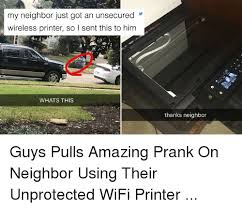 Printer Meme - my neighbor just got an unsecured wireless printer so l sent this