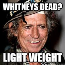 Keith Richards Memes - whitneys dead light weight keith richards on whitney quickmeme