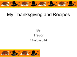 my thanksgiving and recipes by trevor ppt