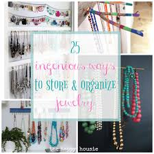 25 ingenious jewelry organization ideas the happy housie