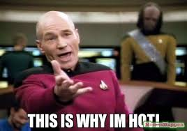 Hot Meme - this is why im hot meme picard wtf 14718 memeshappen