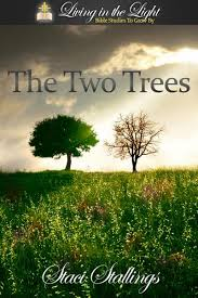 the two trees a living in the light bible study staci stallings