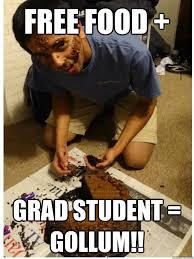 Free Food Meme - free food grad student gollum meme15217 quickmeme