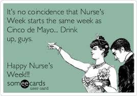 Happy Nurses Week Meme - it s no coincidence that nurse s week starts the same week as