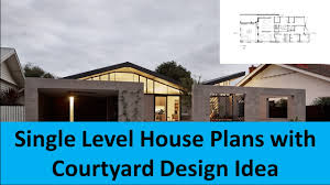 house plans courtyard single level house plans with courtyard design idea youtube