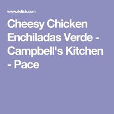 cbell kitchen recipe ideas best 25 cbells chicken enchiladas ideas on cheesy