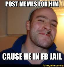 Jail Meme - post memes for him cause he in fb jail meme factory funnyism
