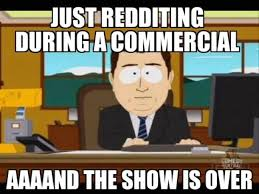 dont reddit during a commercial meme guy
