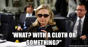 what with a cloth or something hillary clinton texting meme