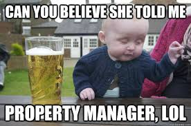 can you believe she told me property manager lol and told me we