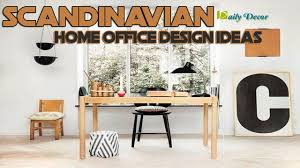 Home Decor Scandinavian Daily Decor Scandinavian Home Office Design Ideas Youtube