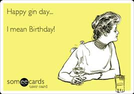 Sarcastic Happy Birthday Wishes Happy Gin Day Sophie I Mean Birthday More Birthdays