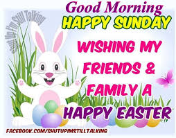 morning happy sunday wishing my friends a happy easter pictures
