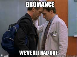 Bromance Memes - bromance we ve all had one house and wilson bromance quickmeme