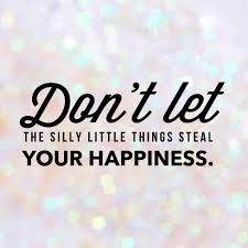 quotes about being happy with your life 8 ways to stop the silly things from stealing your happiness cute