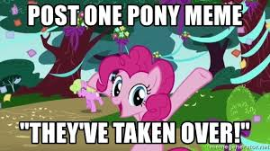 My Little Pony Meme Generator - post one pony meme they ve taken over my little pony meme