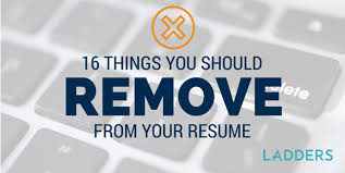 How Many Jobs Should You Put On Your Resume by 16 Things You Should Remove From Your Resume Ladders