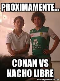 Nacho Libre Memes - meme personalizado proximamente conan vs nacho libre 869138