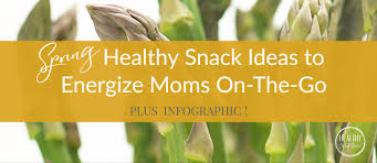 spring ideas spring healthy snack ideas to energize moms on the go u2014 healthy