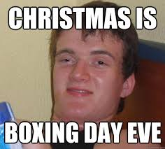 Boxing Day Meme - christmas is boxing day eve misc quickmeme