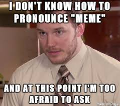 How Do I Pronounce Meme - english is my second language meme on imgur